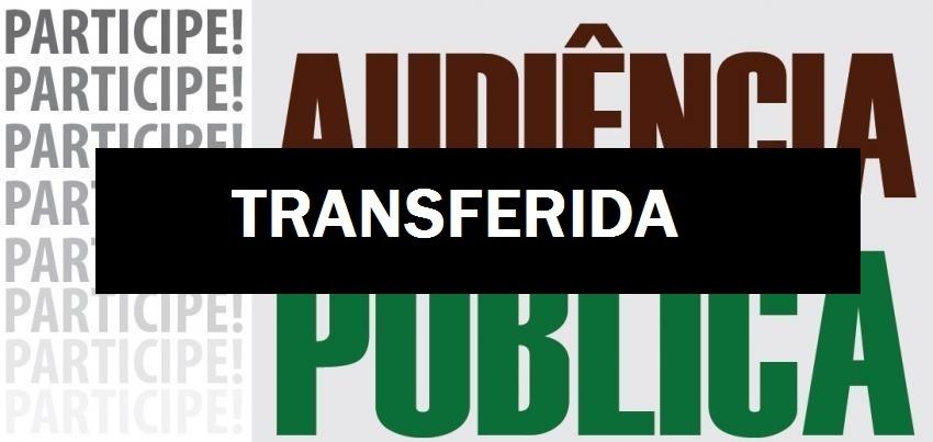Audiência Pública - Transferida